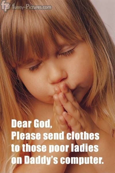 Dear God, Please Send Clothes to Those Poor Ladies on Daddys Computer