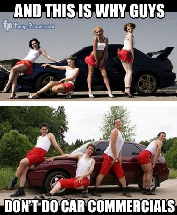 This is why guys don't do car commercials